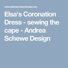Elsa's Coronation Dress - sewing the cape - Andrea Schewe Design