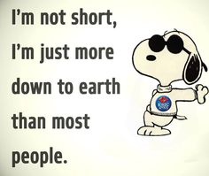 I'm not short, I'm just more down to earth than most people