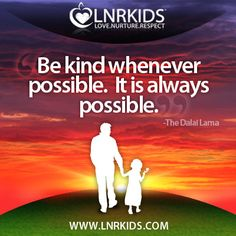 """Be kind whenever possible. It is always possible."" - The Dalai Lama"