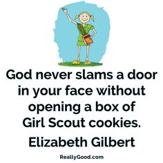 God never slams a door in your face without opening a box of Girl Scout #cookies. Elizabeth GIlbert