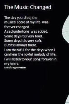 The day you died the musical score of my life was forever changed...