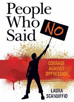 People Who Said No: Courage Against Oppression by Laura Scandiffio Non-Fiction Nominee How To Read People, Book People, Hans Scholl, African American History Month, Link And Learn, Protest Signs, Fiction And Nonfiction, Who Said, El Salvador