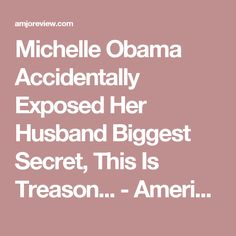 Michelle Obama Accidentally Exposed Her Husband Biggest Secret, This Is Treason... - American Journal