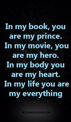 in my life you are my everything quotes cute love quotes Cute Love Quotes, Love Quotes For Him, You Are My Everything Quotes, Best Husband Quotes, You Are Mine Quotes, Sweet Sayings For Him, You Are My Hero, You Are My Life, You Are My World