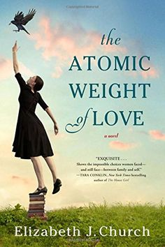 "Read ""The Atomic Weight of Love A Novel"" by Elizabeth J. Church available from Rakuten Kobo. In her sweeping debut novel, Elizabeth J. Church takes us from the World War II years in Chicago to the vast sun-parched. Used Books, Great Books, Books To Read, My Books, O Love, Love Book, This Book, Book 1, Christiane Northrup"