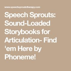 Speech Sprouts: Sound-Loaded Storybooks for Articulation- Find 'em Here by Phoneme!