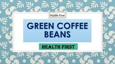 Green Coffee Beans Weight Loss Health Supplement  Buy green coffee beans weight loss pills available online at Health First. The supplements are safe and pure to use.