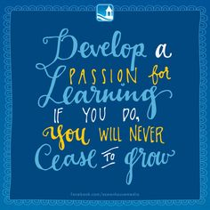 Be passionate about lifelong learning.
