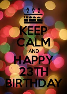 KEEP CALM AND HAPPY 23TH BIRTHDAY