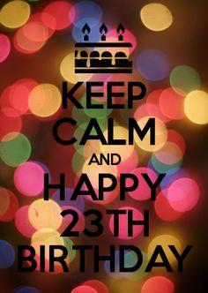 KEEP CALM AND HAPPY 23TH BIRTHDAY