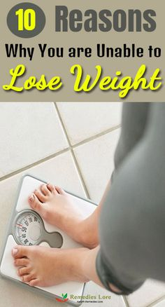 10 Reasons Why You are Unable to Lose Weight #loseweight http://www.remedieslore.com/10-reasons-why-you-are-unable-to-lose-weight/