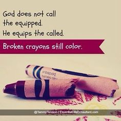 Even Broken Crayons Still Color Inspiring Quotes Broken