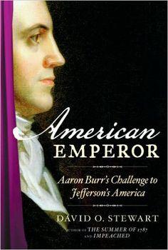 American Emperor: Aaron Burr's Challenge to Jefferson's America: David O…