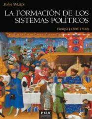 La formación de los sistemas políticos : Europa (1300-1500) John Watts ; traducción de Vicent Baydal Sala Publication [Valencia] Universitat de València D.L. 2016