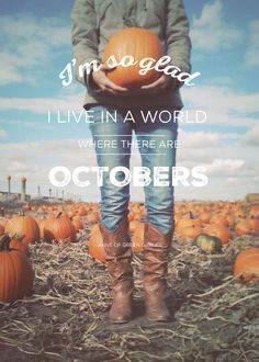 """I'm so glad I live in a world where there are Octobers."" - Anne of Green Gables"