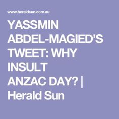 YASSMIN ABDEL-MAGIED'S TWEET: WHY INSULT ANZACDAY?   Herald Sun Racism In Australia, Anzac Day, News Stories, Sun, Solar