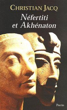 Nefertiti et Akhenaton Le couple solaire Christian Jacq...