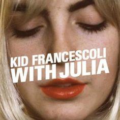 Kid Francescoli - With Julia (2014)
