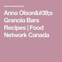 Anna Olson's Granola Bars Recipes | Food Network Canada