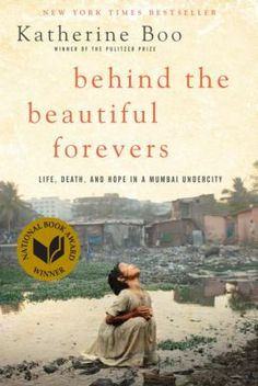 May 2013 Pick. The dramatic and sometimes heartbreaking story of families striving toward a better life in one of the twenty-first century's great, unequal cities. In this fast-paced book, based on three years of uncompromising reporting, a bewildering age of global change and inequality is made human. Annawadi is a makeshift settlement in the shadow of luxury hotels near the Mumbai airport, and as India starts to prosper, Annawadians are electric with hope.
