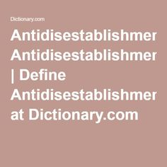 Antidisestablishmentarianism | Define Antidisestablishmentarianism at Dictionary.com