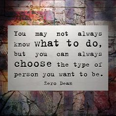 You may not always know what to do, but you can always choose…  #zerosophy
