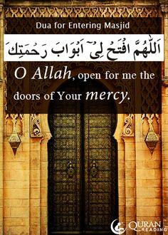 Entering the Masjid اللَّهُمَّ افْتَحْ لِي أَبْوَابَ رَحْمَتِكَ O Allah, open for me the doors of Your mercy.