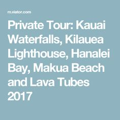 Private Tour: Kauai Waterfalls, Kilauea Lighthouse, Hanalei Bay, Makua Beach and Lava Tubes 2017