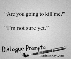 """Are you going to kill me?"" ""I'm not sure yet."" Wednesday #WritingPrompt –…"