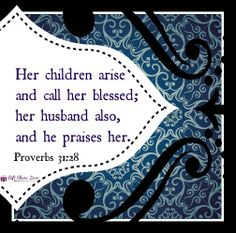 Her children arise and call her blessed; her husband also, and he praises her. #Proverbs 31:28 #MothersDay