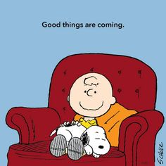 Good things are coming.