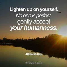 Lighten up on yourself. No one is perfect. gently accept your humanness.