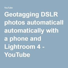 Geotagging DSLR photos automatically with a phone and Lightroom 4 - YouTube