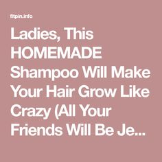 Ladies, This HOMEMADE Shampoo Will Make Your Hair Grow Like Crazy (All Your Friends Will Be Jealous of Your Shine and Volume!) - Fitpin