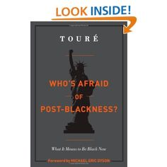 Who's Afraid of Post-Blackness?: What It Means to Be Black Now: Touré, Michael Eric Dyson: 9781439177556: Amazon.com: Books