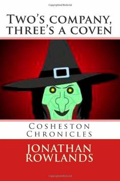 Two's company, three's a coven: 2 (Cosheston Chronicles) by Jonathan Rowlands, http://www.amazon.co.uk/dp/1484842405/ref=cm_sw_r_pi_dp_NsyWrb0QDFGWR www.jonathanrowlandsbooks.weebly.com