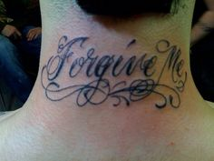 """Back Of The Neck Quote #Tattoo """"Forgive Me"""""""