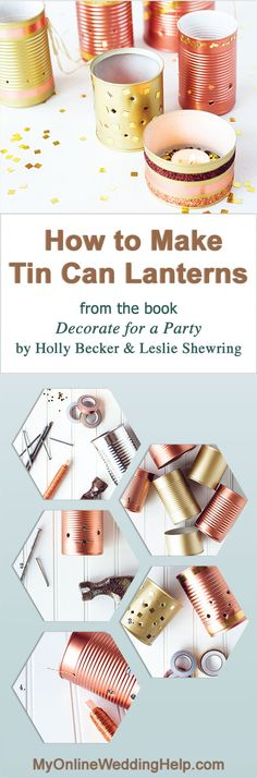 How to make lanterns from tin cans. Supplies: cans, nails, hammer, and wire for a handle. Decorate with colorful or wasabi tape, glitter, glue, and tealights.