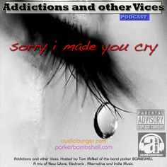 Addictions and other Vices Podcast - Sorry I Made You Cry - parker BOMBSHELL    Addictions and other VicesMusichttp://parkerbombshell.com/addictions-and-other-vices-podcast-sorry-i-made-you-cry/