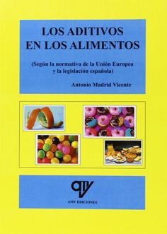 Los aditivos en los alimentos : (según la Unión Europea y la legislación española) / Antonio Madrid Vicente. AMV Ediciones, 2014