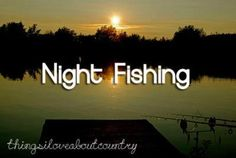 Thats How Country Girls Roll • the-real-country-life: I love night fishing!