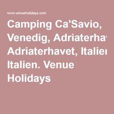 Camping Ca'Savio, Venedig, Adriaterhavet, Italien. Venue Holidays