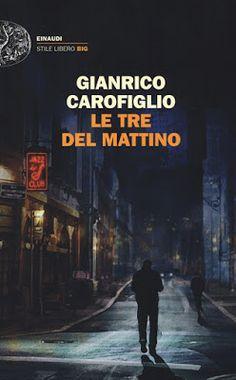 """L'angolo della cultura di Becky: """"Le tre del mattino"""" di Gianrico Carofiglio: quand..."""