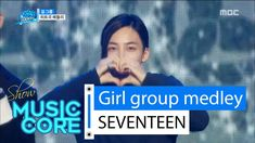 [Special stage] SEVENTEEN - girl group medley, 세븐틴 - 걸그룹 메들리 Show Music ... THIS IS SO CUTE I CAN'T BREATHE