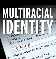 Multiracial Identity :)