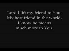"""for Rob....""""Lord I lift my friend up to you"""""""