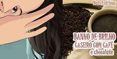 BANHO DE BRILHO CASEIRO COM CAFÉ E CHOCOLATE
