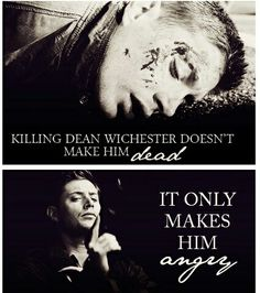 """""""Killing Dean Winchester doesn't make him DEAD. It only makes him ANGRY."""" #Supernatural; #SPN; #DeanWinchester"""