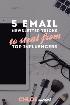 5 Email Newsletter Tricks to Steal from Top Influencers