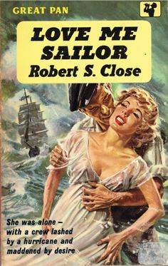 Robert S Close, Love Me Sailor Pan Books, London, 1959 Banned: 16 October 1951 to 25 February 1960 Pulp Fiction Art, Pulp Art, Fiction Novels, Vintage Comic Books, Vintage Comics, Poster Vintage, Vintage Art, Book Cover Art, Book Art